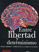 Entre libertad y determinismo. Genes, cerebro y ambiente en la conducta humana