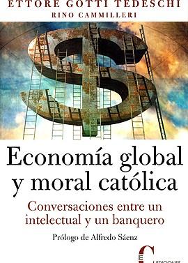 Economía global y moral católica. Conversaciones entre un intelectual y un banquero